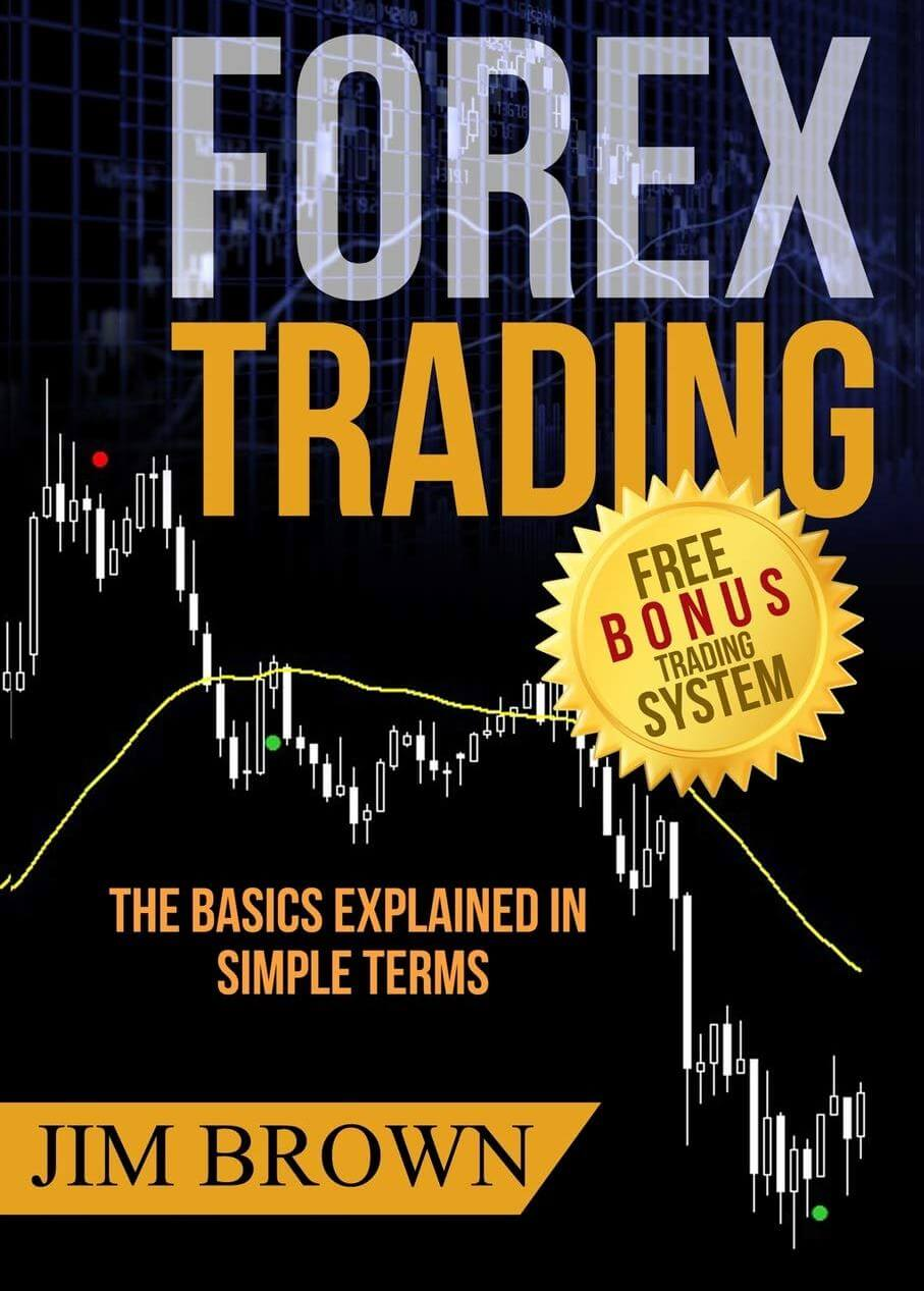 Forex Trading: The Basics Explained in Simple Terms, by Jim Brown